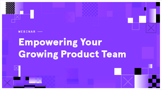 Empowering Your Growing Product Team